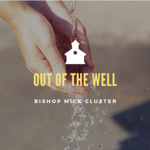 Out Of The Well – Bishop Mick Cluster