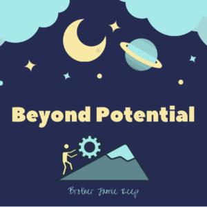 Beyond Potential – Bro. Jamie Reep