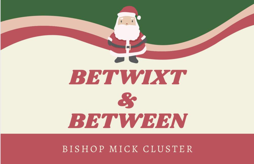 Betwixt & Between – Bishop Mick Cluster