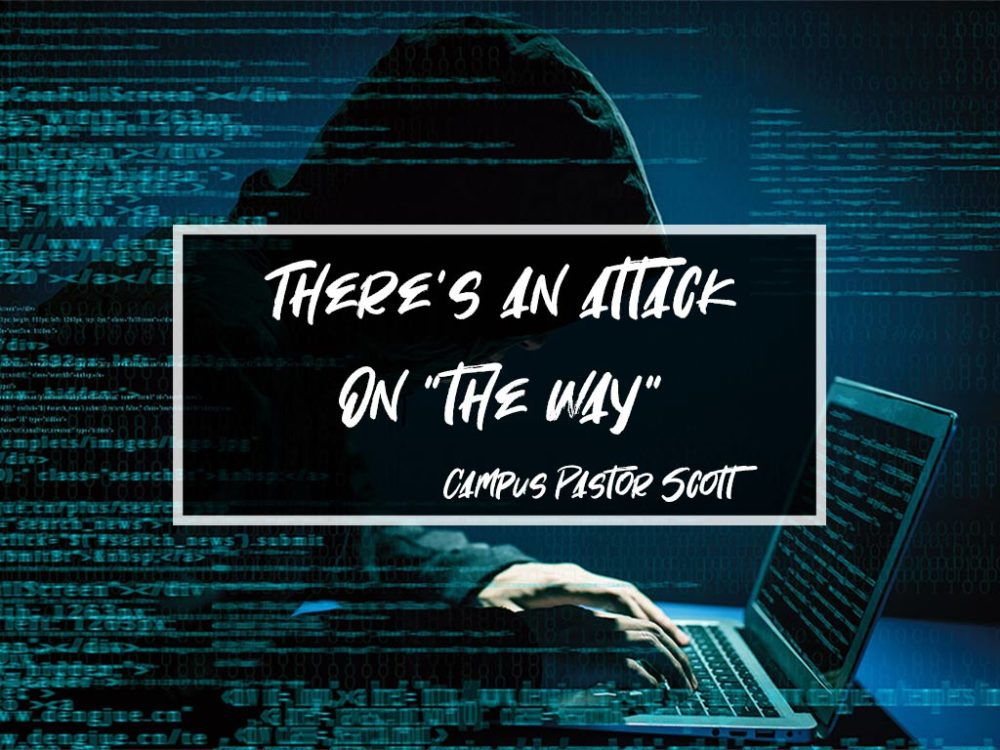 "There's an attack on ""the way"" – Campus Pastor Scott"
