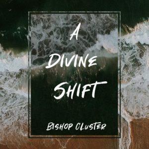 A Divine Shift – Bishop Cluster