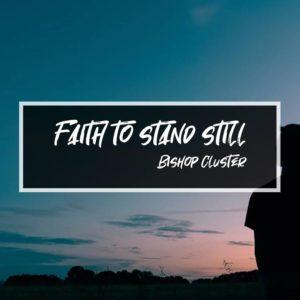 Faith to Stand Still – Bishop Cluster
