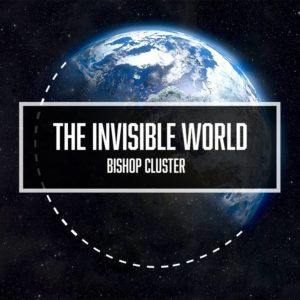 The Invisible World – Bishop Cluster