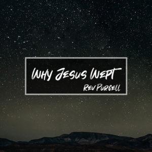Why Jesus Wept – Evangelist Purcell
