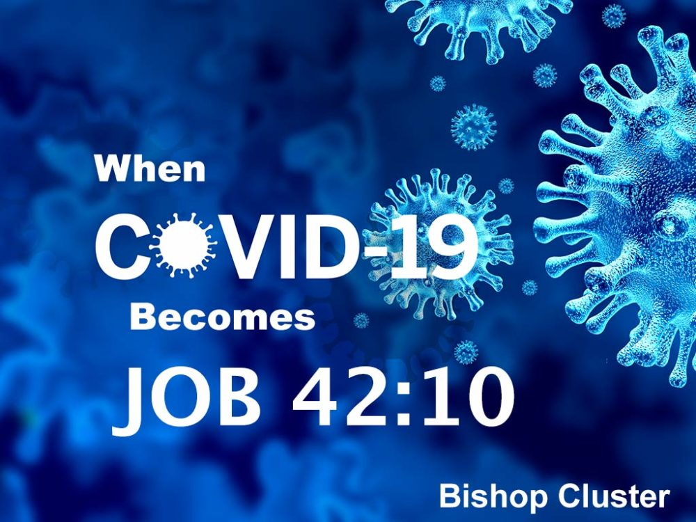 When COVID-19 becomes Job 42:10 – Bishop Cluster