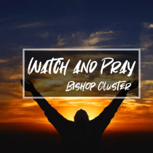 Watch & Pray – Bishop Mick Cluster