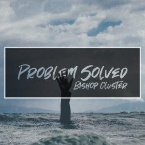 Problem Solved – Bishop Cluster