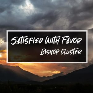 Satisfied with Favor – Bishop Cluster