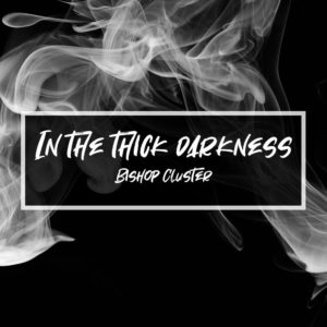 In the thick darkness – Bishop Cluster
