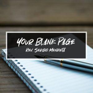 Your Blank Page – Bro. Sergio Mendieta